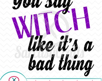 You say witch like - Halloween Graphic - Digital download - svg - eps - png - dxf - Cricut - Cameo - Files for cutting machines