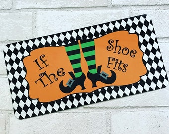 If The Shoe Fits Sign - Halloween Sign - Witch Sign - Aluminum Sign - Wreath Attachment