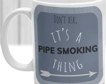 Pipe Smoking thing mug, It's a Pipe Smoking thing, Ideal for any Pipe Smoker