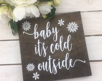 "Baby It's Cold Outside Sign-Christmas Wood Sign-9""x 9"" Wood Sign-Christmas Gift-Christmas"