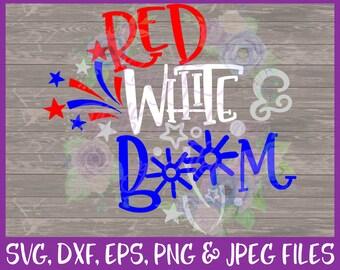 4th of July SVG, July 4th SVG, Red White Boom Svg, USA Svg, Fireworks Svg, Red White Blue Svg, America Svg, Dxf Eps Png Jpg Digital Download
