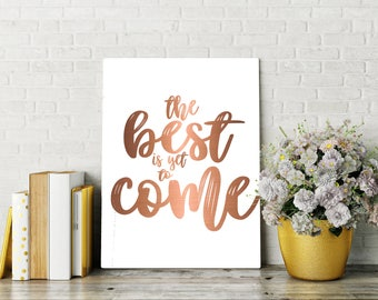 Best is Yet to Come Printable, Art Print, 8x10, Great Gift, Digital Home Decor, Printable Quote, Home Printable Wall Art, Bronze, Positivity