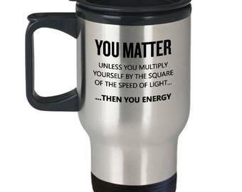Funny Physics Teacher Gift - Physicist Travel Mug - Physicist Gift - Physics Gift - 14 oz Stainless Steel