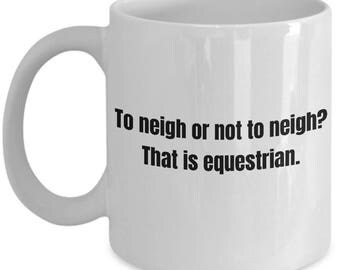 Funny Equestrian Gift - Horse Lover Present - Horseback Riding Mug - To Neigh Or Not To Neigh