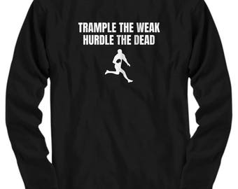 Rugby Shirt - Rugby Player Gift Idea - Trample The Weak, Hurdle The Dead - Long Sleeve Tee