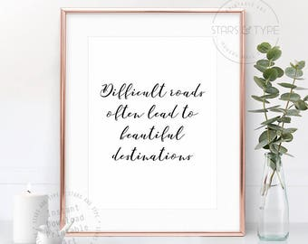Difficult Roads Often Lead To Beautiful Destinations, Inspiring Motivational Life Quotes, Printable Wall Art, Calligraphy Art, Digital Print