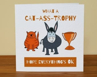 Catastrophe card, what a catastrophe, make it better card, feel better card, thinking of you card, cat ass trophy, what a disaster