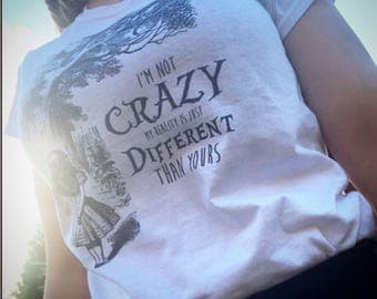 Im not crazy, my reality is just different from yours - Vegan friendly tee