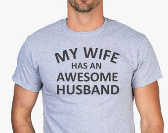 My Wife Has An Awesome Husband- Christmas Gifts, Gift For Him, Husband Tee, Funny shirt, Anniversary, Birthday, Gifts, Funny shirt, T-shirt.