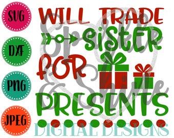 Christmas SVG, DXF, JPEG, Christmas Cut File, Will Trade Sister for Presents Svg file, Sibling Christmas svg, Silhouette svg