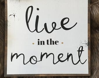 Live in the moment wood sign
