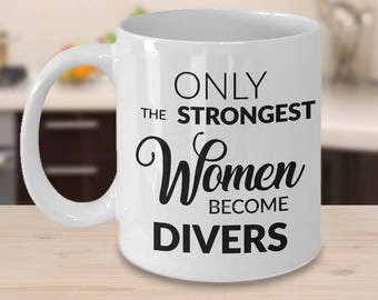 Scuba Diver Gift - Diver Coffee Mug - Only the Strongest Women Become Divers Coffee Mug Ceramic Tea Cup