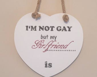 Im not gay but my girlfriend is, hanging heart plaque