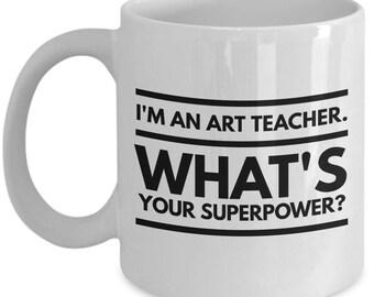 Cool Art Teacher Coffee Mug - I'm An Art Teacher - What's Your Superpower