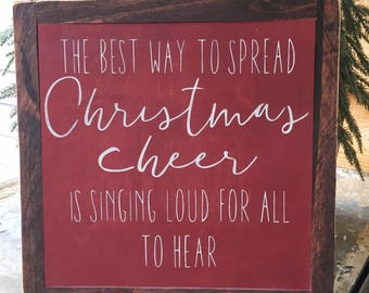 The best way to spread Christmas Cheer is Singing Loud for All to Hear- Elf Movie- Small Wood Sign- Christmas Decor- Funny Christmas Sign-