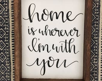 """Home Is Wherever I'm With You Framed Wood Sign 9x13"""""""