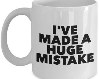 Funny Arrested Development  Coffee Mug - I've Made a Huge Mistake - Best Gift for Arrested Development Fans