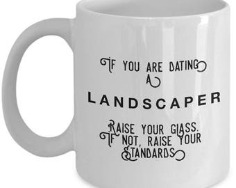 if you are dating a Landscaper raise your glass. if not, raise your standards - Cool Valentine's Gift