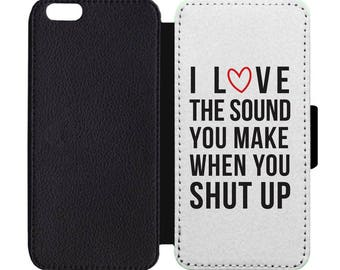 I Love The Sound You Make When You Shut Up Print Black Leather Wallet Flip Phone Case Cover Apple iPhone 5 5S 6 6S 7 7S 8 8S X Plus
