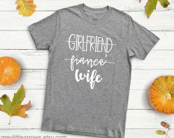 Girlfriend Fiance Wife Tee, Engaged Shirt, Engagement, Bride T-Shirt, Wedding Gift, Gift for Bride, Wife Shirt, Gift for Fiance, Wife Tee