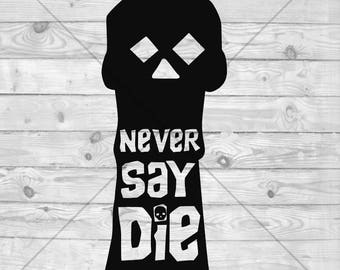 Never Say Die SVG Cut File