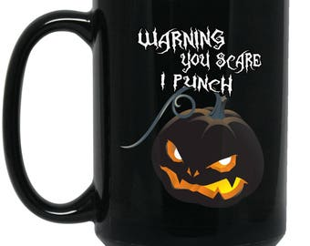 Funny Halloween Mug - You Scare I Punch Warning - Big Coffee Mug 15oz | Cute Scary gifts, Cute Coffe Cup, Funny Pumpkin Gifts, quotes
