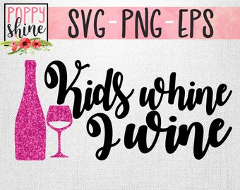 Kids Whine, I Wine svg png eps Cutting File for Cricut & Silhouette, Mother's Day, Wine Glass SVG, Mom Life Wife Life Boss Life, Mama Bear