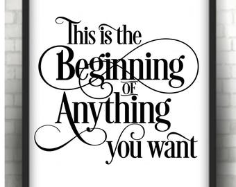 This is the Beginning of anything you want  * Printable 8 x 10  print   Instant Download /  1 j peg