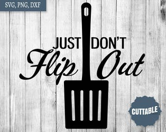 Kitchen cut files, SVG, DXF, Just don't flip out cutting files cricut, silhouette cameo, personal and commercial use, kitchen flip out svg