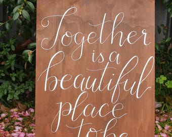 Together is a beautiful place to be | Custom quote boards | Wedding signage | wall home art | calligraphy | love, rustic