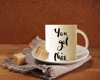 You Got This Mug, Coffee Mug, Inspirational Quote, Quote Mug