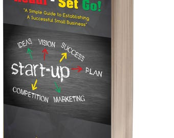 Readi-Set Go! A Simple Guide To Establishing A Successful Small Business!