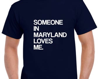 Someone in Maryland Loves Me Shirt- Maryland Tshirt- Gift from Maryland