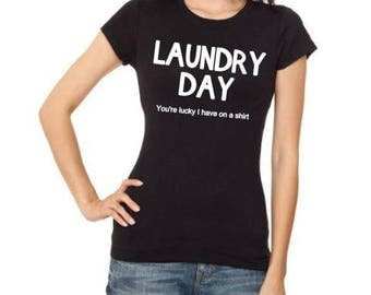 Laundry Day Shirt | You're lucky I have on a shirt | funny