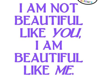 Sticker for Mirror / Home / Wall / I Am Not Beautiful Like You Vinyl Decal - Stick on your mirror as a daily reminder to stay positive