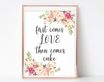 First Comes Love Then Comes Cake Printable Cake Table Sign Dessert Table Sign First Comes Love Prints Instant Download DIY 4x6, 5x7, 8x10