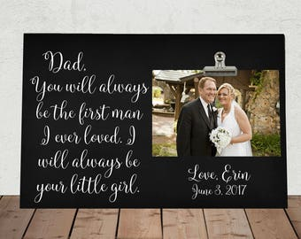 FATHER of the BRIDE, Personalized Free, DAD You will always be the first man I ever loved... always be your little girl, photo clip frame