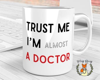 Trust Me I'm A Doctor, Funny Mug, Graduation Gift, Gift For Doctor, Trust Me Mug, Coffee mug, Doctor mug, funny coffee mug, CM-073