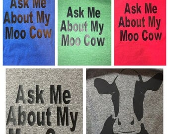 Ask me about my Moo Cow Shirt