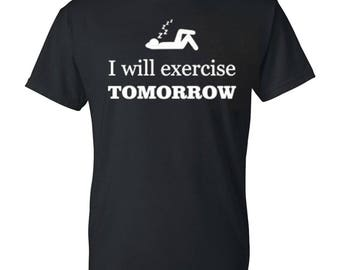 I Will Exercise Tomorrow Mens / Womens T-shirt High Quality Fashion Style Hand Crafted Apparel Bulk Orders Discounts !