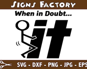 When in Doubt ... Fuck It Stick Figure Funny Graphics SVG Dxf EPS Png Cdr Vector instant download Digital Cut Print File Cricut Silhouette