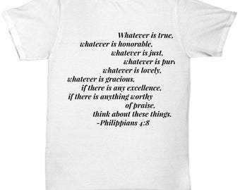 """Christian Gift Idea - Bible Verse T-Shirt - """"Whatever is true, whatever is honorable [full verse in description]"""" Adult Sizes -Cotton"""
