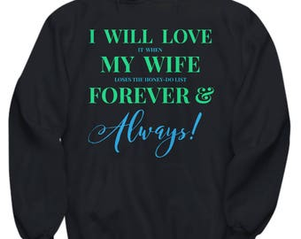 Fun Hoodie for HIM! Trick Wording! I Will Love It When My Wife Loses The Honey-Do List Forever & Always! 6 Colors