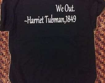 We Out  - Harriet Tubman 1849 T Shirt