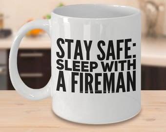 Fireman Firefighter Mug - Stay Safe Sleep With An Fireman - Funny Cute Gift for Wife Husband Spouse Partner - 11oz 15oz ceramic coffee