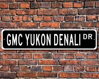 Yukon Denali, GMC Yukon Denali, GMC Yukon Denali sign, Yukon lover, luxury SUV, Yukon owner gift, Custom Street Sign, Quality Metal Sign