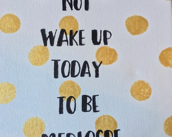 You Did Not Wake Up Today to be Mediocre Canvas