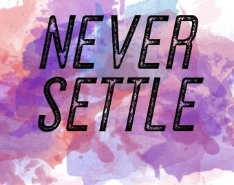 Never Settle Digital Download-Digital Print