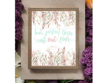but, perfect love casts out fear Scripture Print