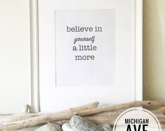 Downloadable print, Black and White, Female Inspirational Quote, Inspirational Quotes, believe in yourself a little more